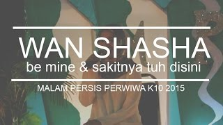 MALAM PERSIS PERWIRA K10 UPM 2015 (PERSEMBAHAN) : WAN SHASHA-BE MINE, SAKITNYA TUH DISINI