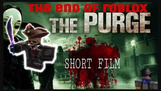 THE PURGE of ROBLOX! | ( THE END IS HERE ) | *Short Film*