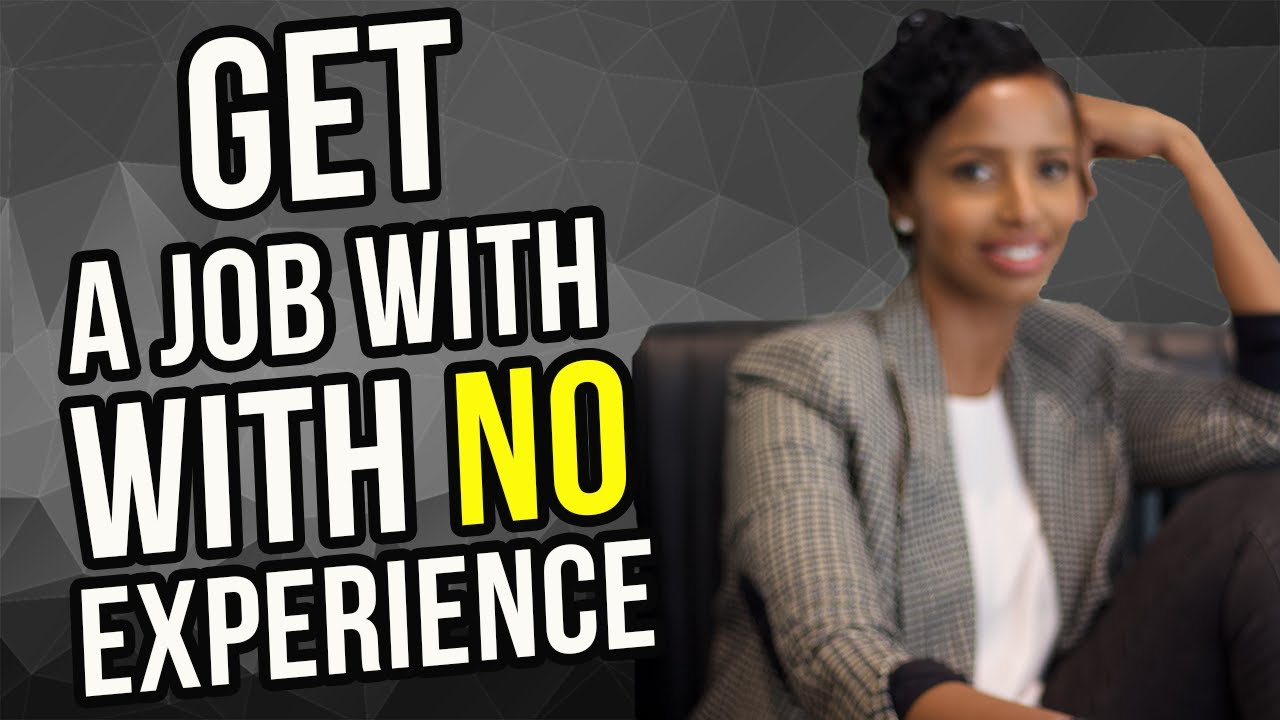 How To Get A Job With No Experience 4 Practical Tips To Use 2019 Youtube