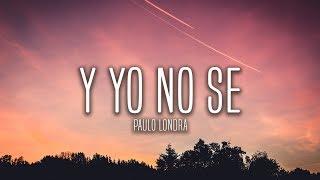 Paulo Londra Y Yo No Se Lyrics Letra.mp3