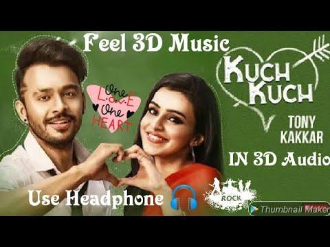 IN 3D Audio [Kuch Kuch Hota Hai:-)Tony kakkar |Neha kakkar Use Headphone 🎧