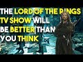 The Lord Of The Rings TV Show Will Be BETTER Than You Think...