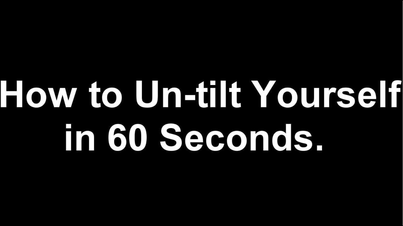 How to un tilt yourself in 60 seconds youtube izmirmasajfo