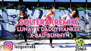 SOLTERA REMIX - Lunay X Daddy Yankee X Bad Bunny / ZUMBA / Coreografía