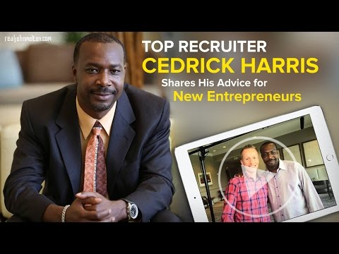 Top Recruiter Cedrick Harris Shares His Advice for New Entrepreneurs