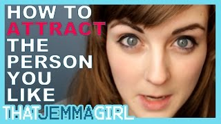 How to Attract the Person You Like // ThatJemmaGirl