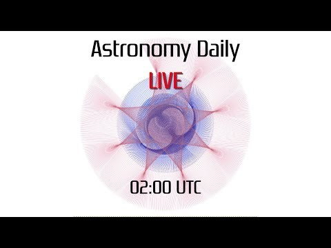Astronomy Daily *Live* - 16 February 2018
