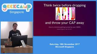 Think twice before dropping ACID and throw your CAP away - GeekCampSG 2017