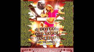 DJ DOTCOM OLD SKOOL DANCEHALL MIX VOL 2 PART 3 COLLECTORS SERIES