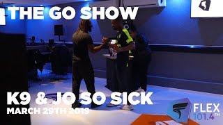 The Go Show on Flex FM: DJ Logan Sama with JoSoSick & K9 (from W9) - April 29th 2019