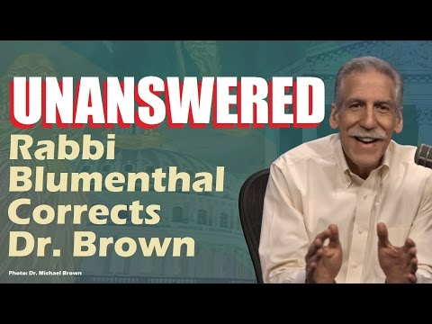 UNANSWERED: Rabbi Blumenthal Corrects Dr. Michael Brown - (Reply to ASKDrBrown)