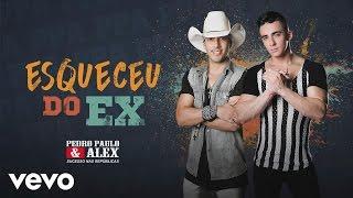 Pedro Paulo e Alex - Esqueceu do Ex