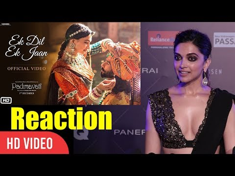 Deepika Padukone Reaction On Padmavati Ek Dil Ek Jaan Video Song | Padmavati New Song | Reaction