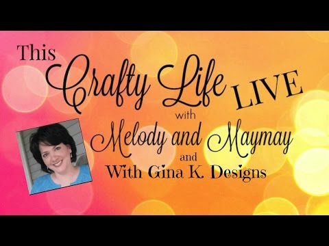 This Crafty Life LIVE with Melody & Maymay Ep #2  With Special Guest Gina K Designs