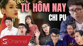 Schannel REACTION - Chi Pu | TỪ HÔM NAY (Feel Like Ooh), liệu Chi Pu có thể là ca sĩ?