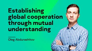 Establishing global cooperation through mutual understanding