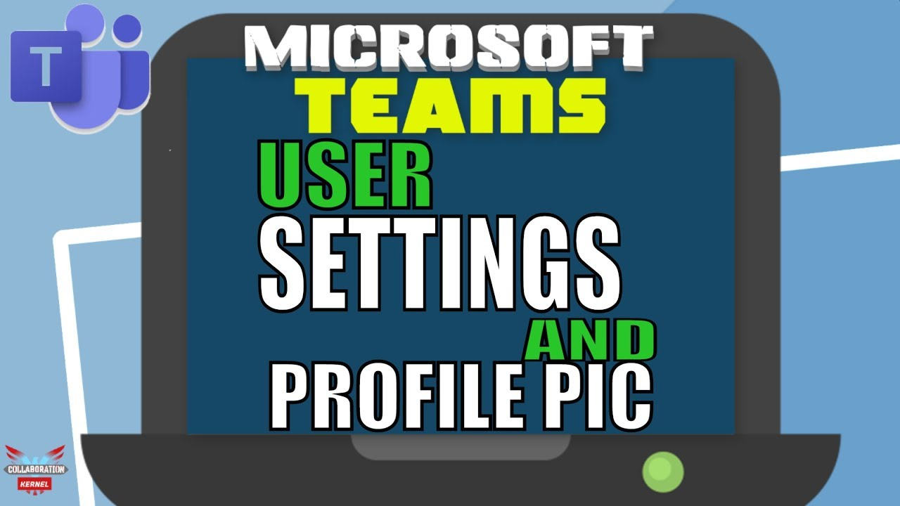 Microsoft Teams Configuring Settings and Profile Picture | Collaboration  Kernel