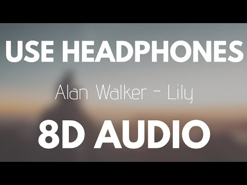 Alan Walker, K - 391 & Emelie Hollow - Lily (8D AUDIO)