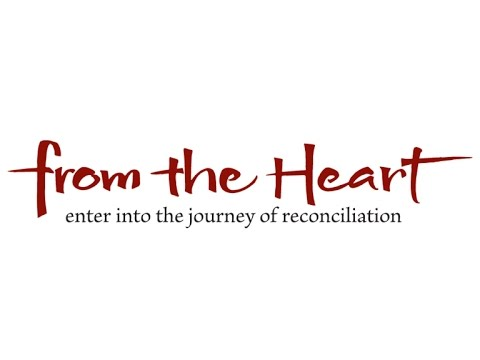 Production of From the Heart Enter into the Journey of Reconciliation