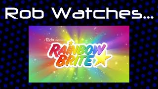 Rob Watches Rainbow Brite