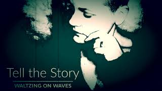 Tell the Story - Waltzing on Waves - Official Release 06/19/2020