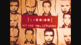 Liquido - Why Are You Leaving