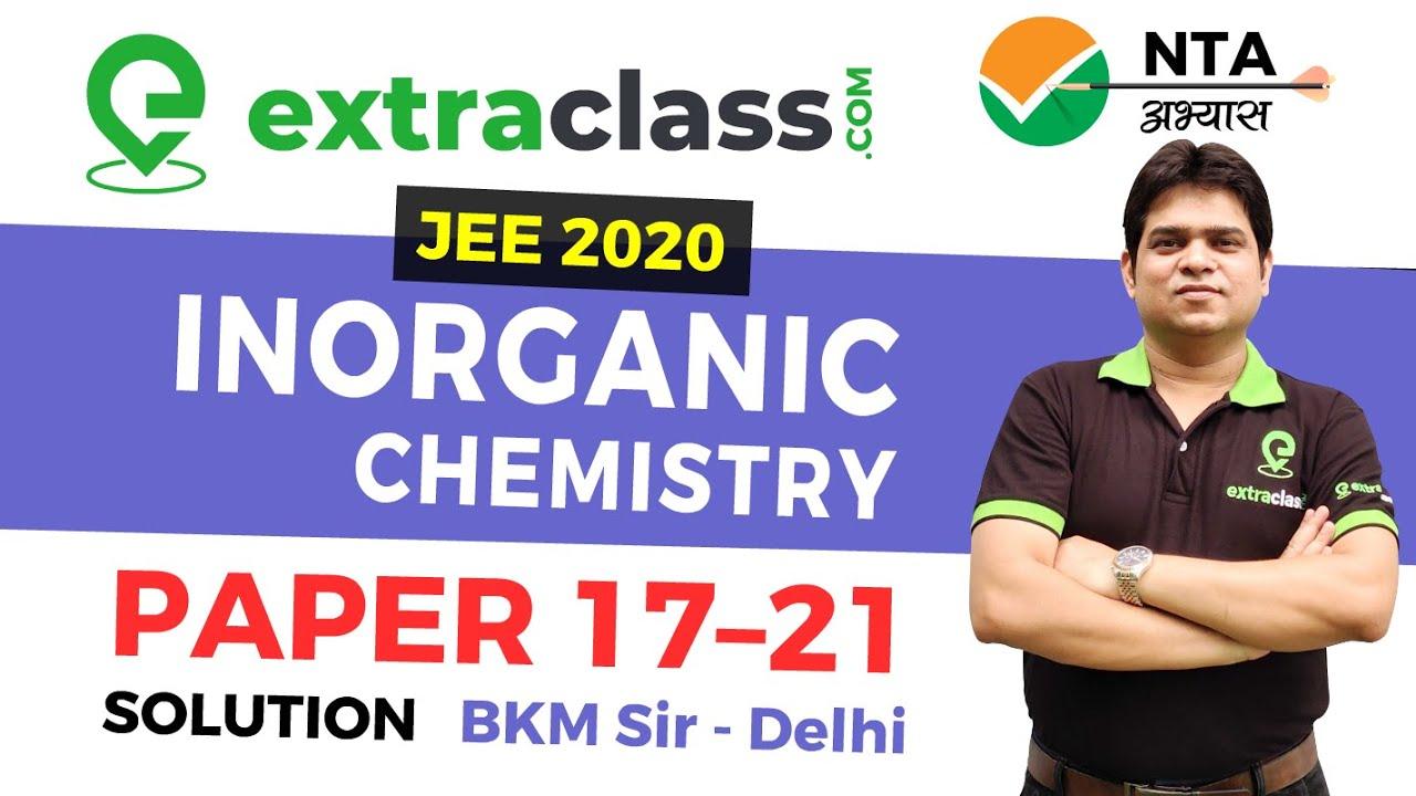 NTA Abhyas App Chemistry Paper 17 to 21 Solution | Inorganic Chemistry | JEE MAINS 2020 | BKM SIR