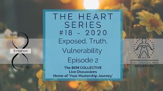 #18 The Heart Series ~ Exposed, Truth & Vulnerability, Brought to you by the BEM Collective