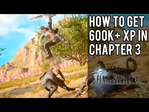 How To Get 600,000+ XP As Early As Chapter 3 | Final Fantasy 15