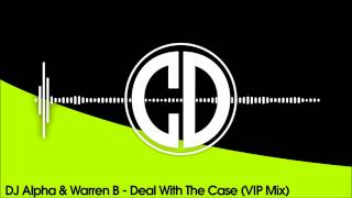 DJ Alpha & Warren B - Deal With The Case (VIP Mix)