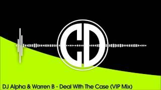 DJ Alpha & Warren B - Deal With The Case (VIP Mix)