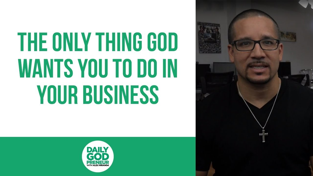 The Only Thing God Wants You To Do In Your Business
