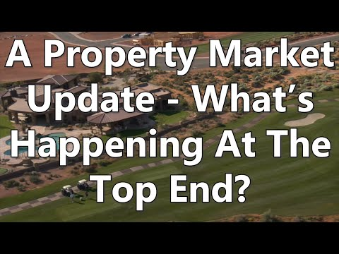 A Property Market Update - What's Happening At The Top End?