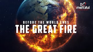 THE GREAT FIRE BEFORE THE WORLD ENDS