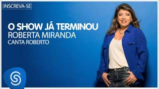 Roberta Miranda - O show já terminou (Roberta canta Roberto) [Áudio Oficial]
