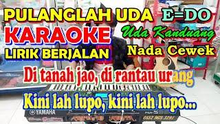 KARAOKE UDA KANDUANG [ PULANGLAH UDA ] E = DO  Untuk Suara Cewek - Lagu Minang