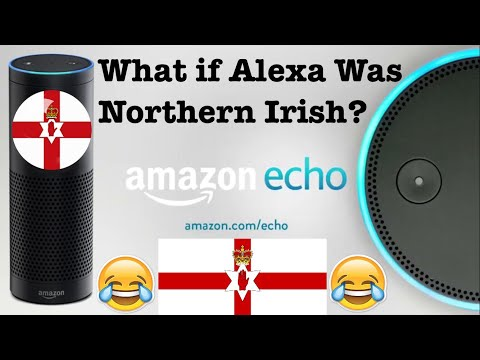What if Alexa Was Northern Irish