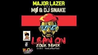 Lean On Zouk Remix  (A.M.E - NwéLaNouProd)   Major Lazer-MØ-DJ Snake - Exclus PLC Production 2015 !