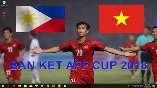 Lịch thi đấu bán kết AFF Cup 2018: Việt Nam vs Philippines - Hẹn Thái Lan ở chung kết