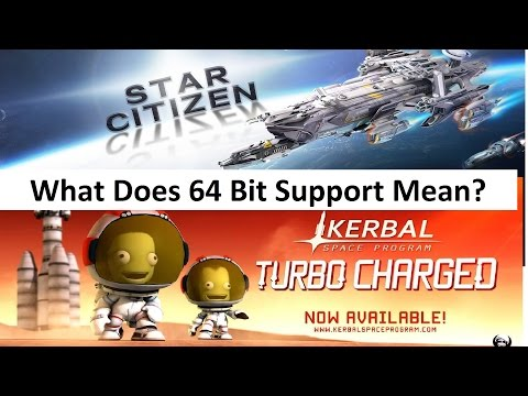 64 Bit In Kerbal Space Program & Star Citizen