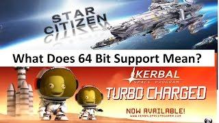 64 Bit In Kerbal Space Program & Star Citizen