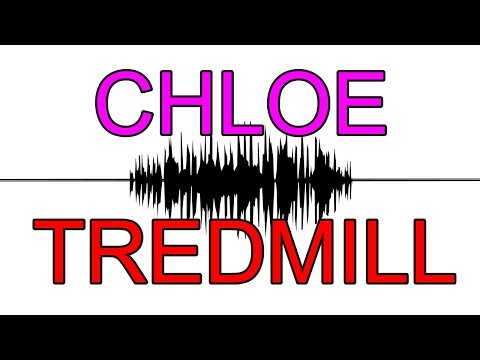"*NEW* Do You Hear ""Chloe"" or ""Tredmill""?"