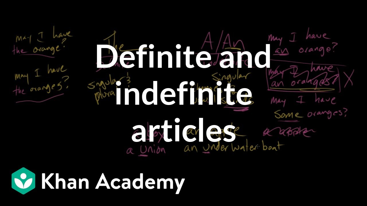 Definite and indefinite articles (video) | Khan Academy