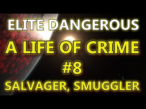 Elite Dangerous - A Life Of Crime #8 - Salvager, Smuggler