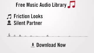Friction Looks - Silent Partner (YouTube Royalty-free Music Download)