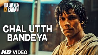 Download Hindi Video Songs - Chal Utth Bandeya Video Song | DO LAFZON KI KAHANI | Randeep Hooda, Kajal Aggarwal | T-Series