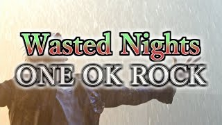 ONE OK ROCK - Wasted Nights 和訳、カタカナ付き