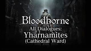 Bloodborne All Dialogues: Yharnamites (Multi-language)