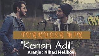 Kenan Adil ft. Nihad Melikov - Türküler Mix
