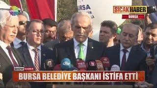 Bursa Belediye Başkanı istifa etti